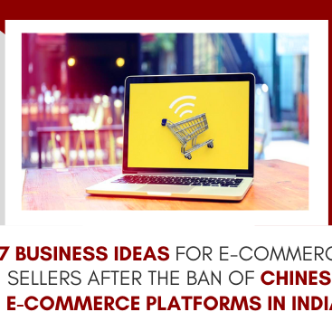 7 Business Ideas For E-commerce Sellers After The Ban Of Chinese E-commerce Platforms In India