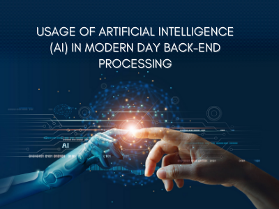 Usage of Artificial Intelligence (AI) In Modern Day Back-end Processing
